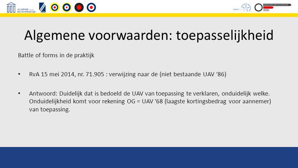 Algemene voorwaarden: toepasselijkheid Battle of forms in de praktijk RvA 15 mei 2014, nr. 71.905 : verwijzing naar de (niet bestaande UAV '86) Antwoo