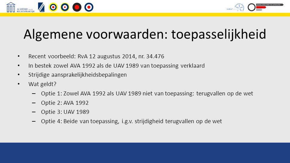 Algemene voorwaarden: toepasselijkheid Recent voorbeeld: RvA 12 augustus 2014, nr. 34.476 In bestek zowel AVA 1992 als de UAV 1989 van toepassing verk