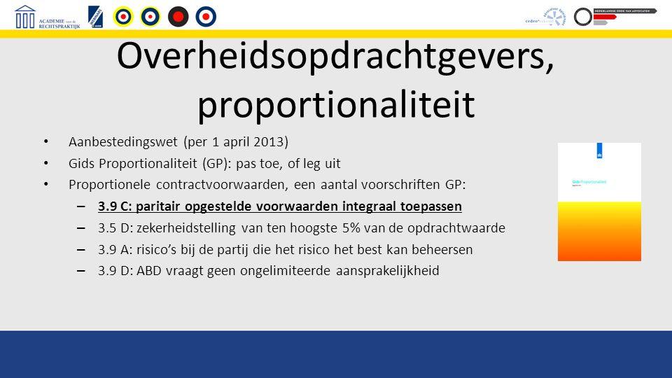 Overheidsopdrachtgevers, proportionaliteit Aanbestedingswet (per 1 april 2013) Gids Proportionaliteit (GP): pas toe, of leg uit Proportionele contract