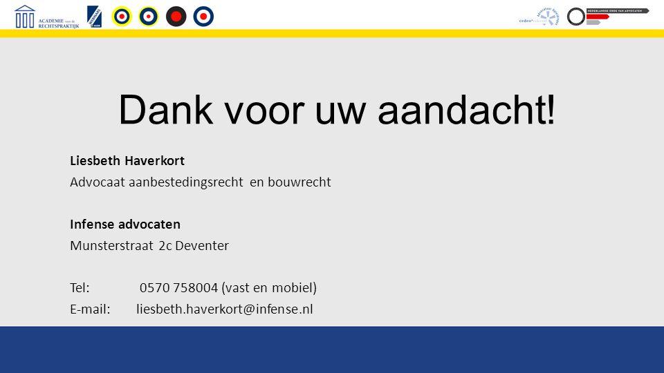 Dank voor uw aandacht! Liesbeth Haverkort Advocaat aanbestedingsrecht en bouwrecht Infense advocaten Munsterstraat 2c Deventer Tel: 0570 758004 (vast