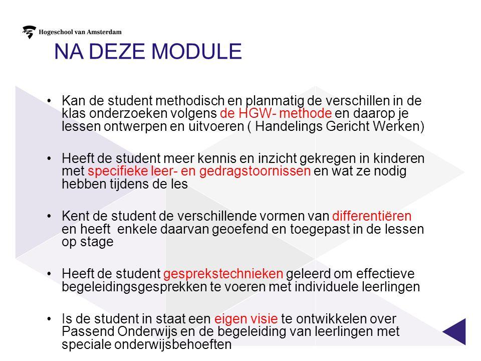 NA DEZE MODULE Kan de student methodisch en planmatig de verschillen in de klas onderzoeken volgens de HGW- methode en daarop je lessen ontwerpen en u