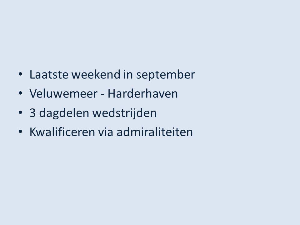 Laatste weekend in september Veluwemeer - Harderhaven 3 dagdelen wedstrijden Kwalificeren via admiraliteiten