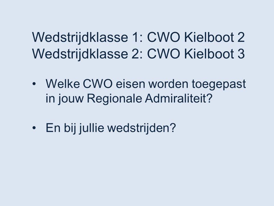 Wedstrijdklasse 1: CWO Kielboot 2 Wedstrijdklasse 2: CWO Kielboot 3 Welke CWO eisen worden toegepast in jouw Regionale Admiraliteit? En bij jullie wed