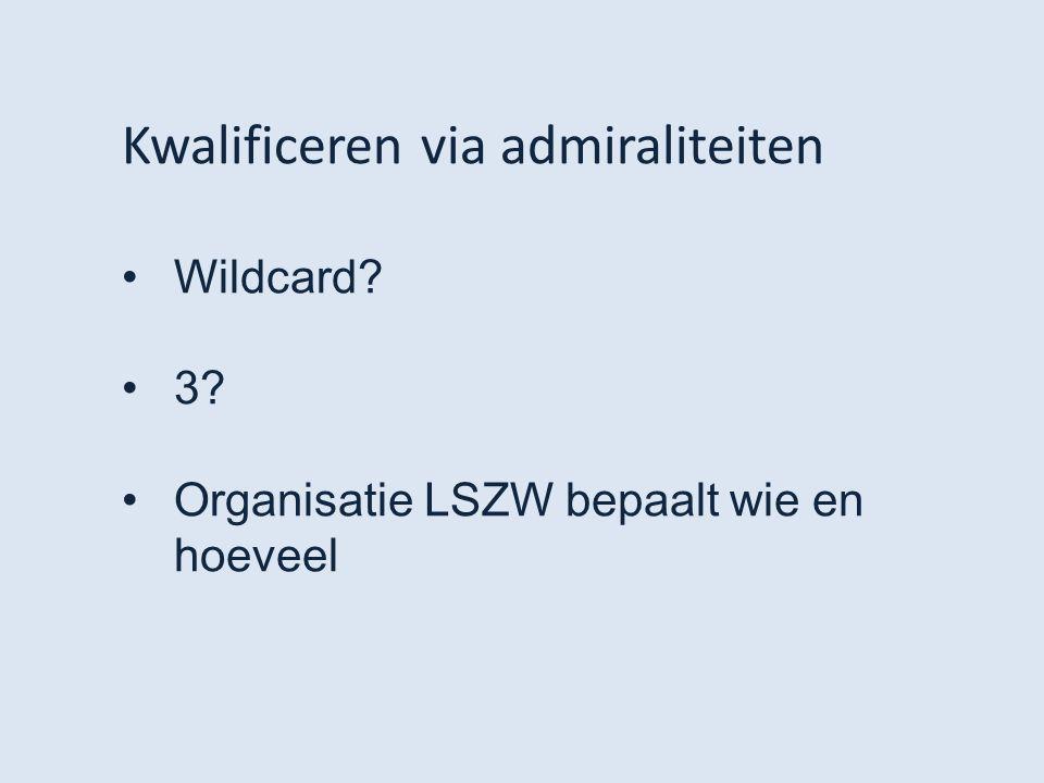 Kwalificeren via admiraliteiten Wildcard? 3? Organisatie LSZW bepaalt wie en hoeveel