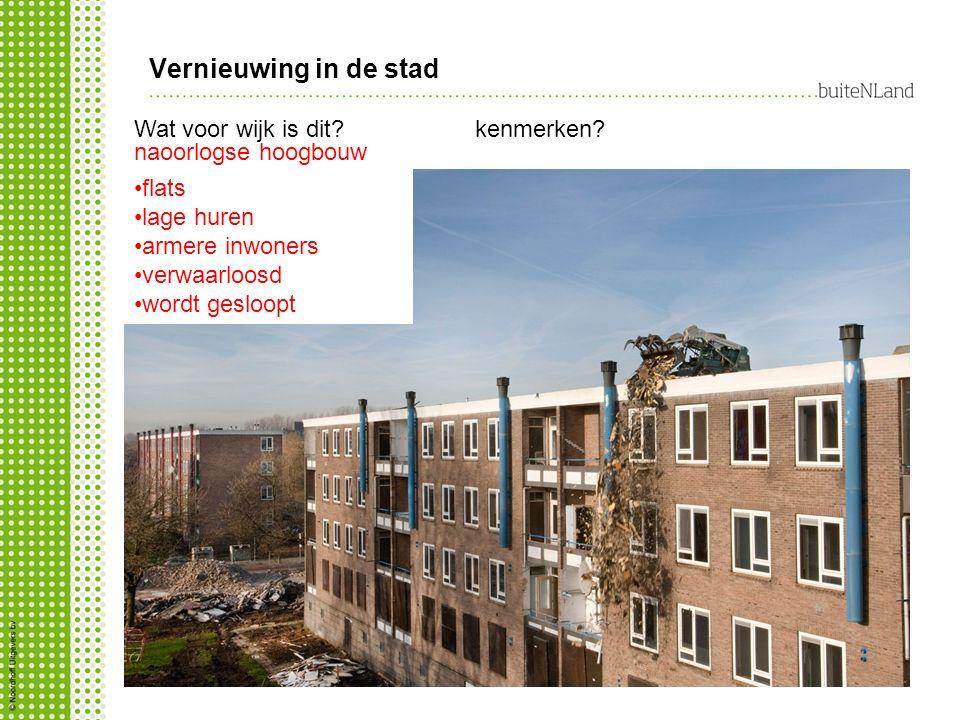 Vernieuwing in de stad Wat voor wijk is dit? naoorlogse hoogbouw kenmerken? flats lage huren armere inwoners verwaarloosd wordt gesloopt