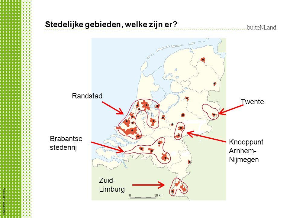 Stedelijke gebieden, welke zijn er? Randstad Knooppunt Arnhem- Nijmegen Twente Zuid- Limburg Brabantse stedenrij