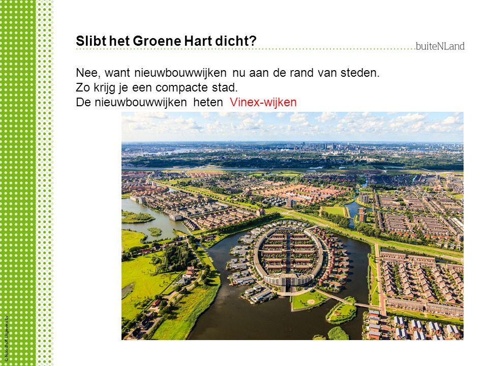 Slibt het Groene Hart dicht? Nee, want nieuwbouwwijken nu aan de rand van steden. Zo krijg je een compacte stad. De nieuwbouwwijken heten …. Vinex-wij