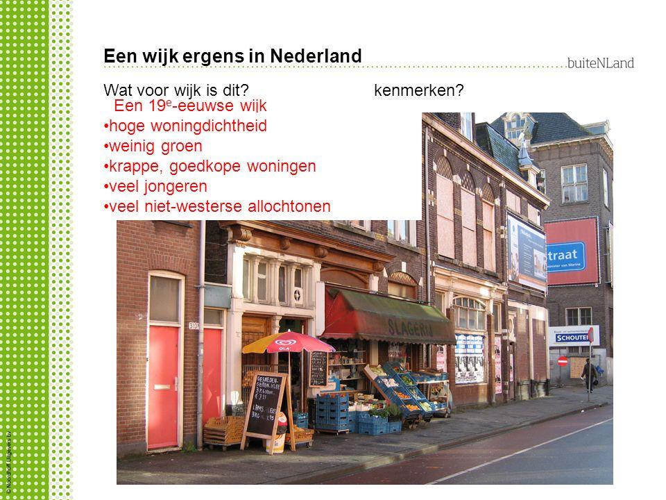 Een wijk ergens in Nederland Wat voor wijk is dit? Een 19 e -eeuwse wijk kenmerken? hoge woningdichtheid weinig groen krappe, goedkope woningen veel j