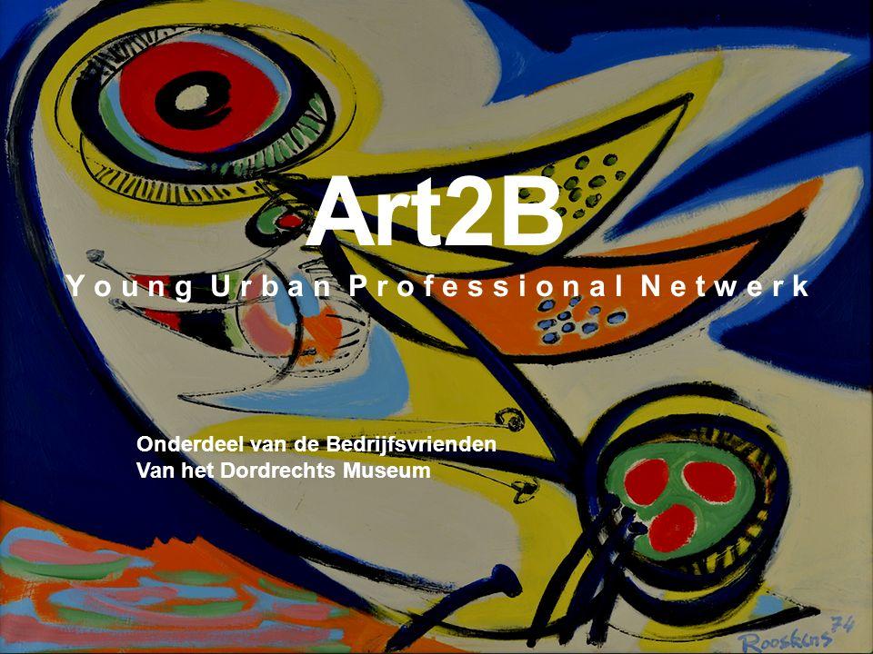 Art2B historie & kunst voor iedereen toegankelijk Young professional platform van de Bedrijfsvrienden Dordrechts Museum Art2B Y o u n g U r b a n P r o f e s s i o n a l N e t w e r k Onderdeel van de Bedrijfsvrienden Van het Dordrechts Museum
