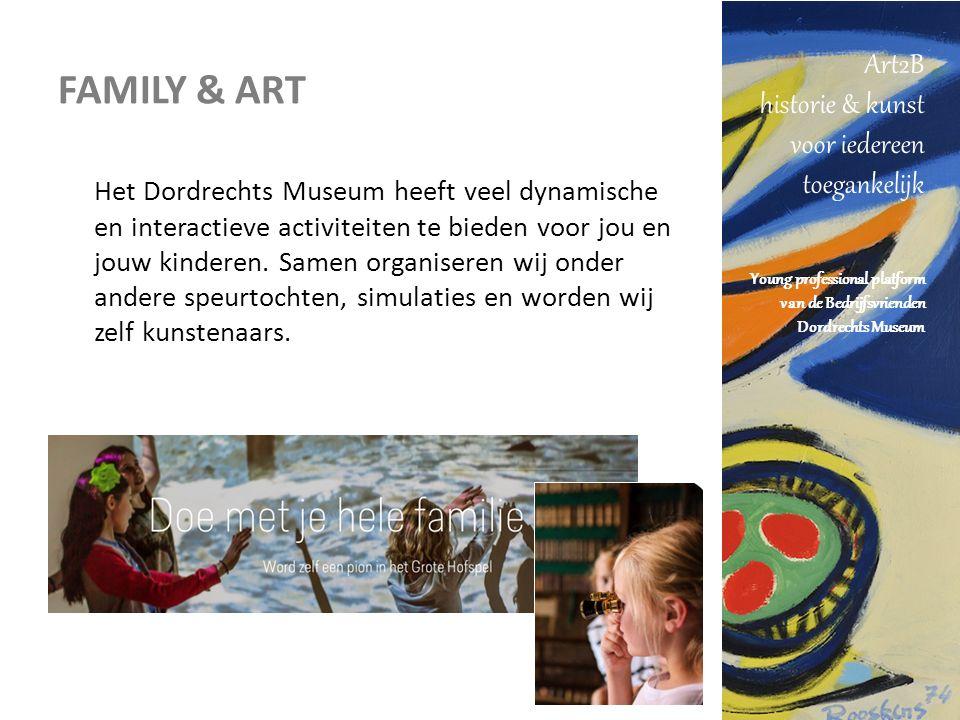 Art2B historie & kunst voor iedereen toegankelijk Young professional platform van de Bedrijfsvrienden Dordrechts Museum FAMILY & ART Het Dordrechts Museum heeft veel dynamische en interactieve activiteiten te bieden voor jou en jouw kinderen.