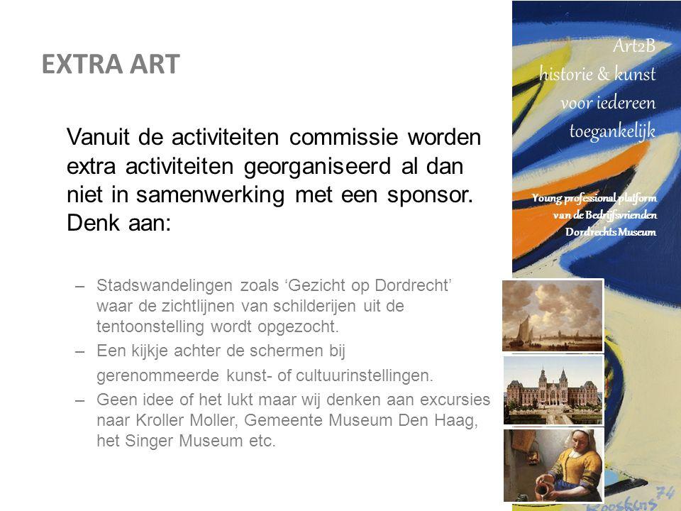 Art2B historie & kunst voor iedereen toegankelijk Young professional platform van de Bedrijfsvrienden Dordrechts Museum EXTRA ART Vanuit de activiteiten commissie worden extra activiteiten georganiseerd al dan niet in samenwerking met een sponsor.