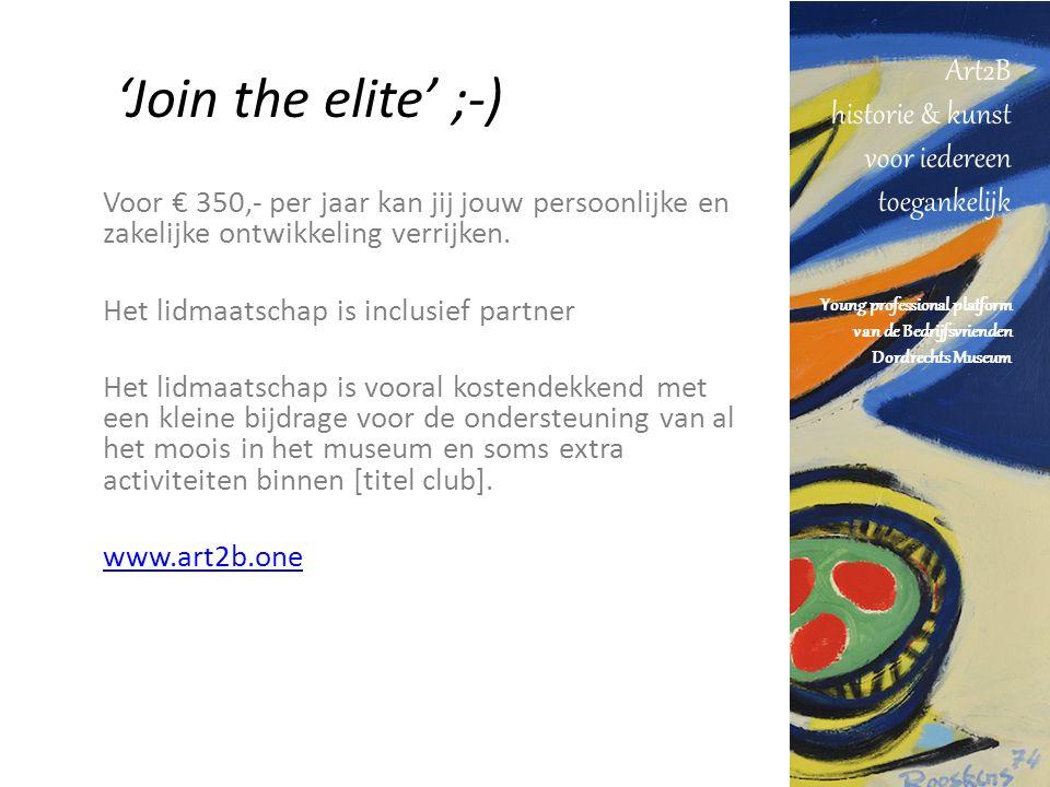 Art2B historie & kunst voor iedereen toegankelijk Young professional platform van de Bedrijfsvrienden Dordrechts Museum 'Join the elite' ;-) Voor € 350,- per jaar kan jij jouw persoonlijke en zakelijke ontwikkeling verrijken.
