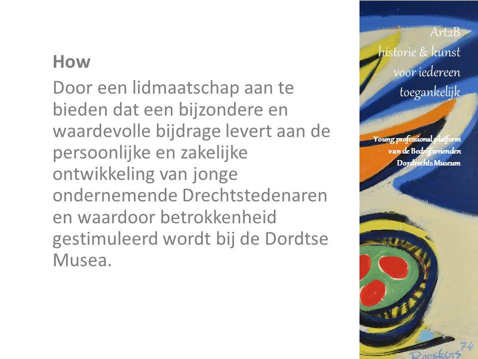 Art2B historie & kunst voor iedereen toegankelijk Young professional platform van de Bedrijfsvrienden Dordrechts Museum Lid worden van de Bedrijfsvrienden is wel een hele plezierige keuze als je iets terug wilt doen voor je stad of regio.
