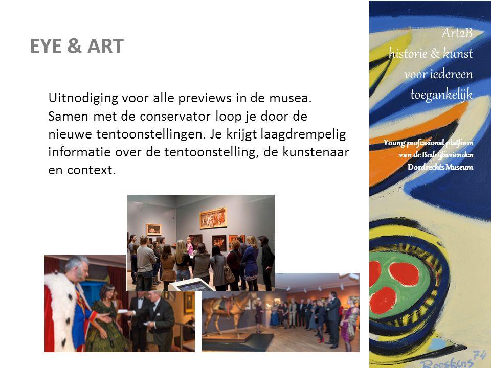 Art2B historie & kunst voor iedereen toegankelijk Young professional platform van de Bedrijfsvrienden Dordrechts Museum EYE & ART Uitnodiging voor alle previews in de musea.