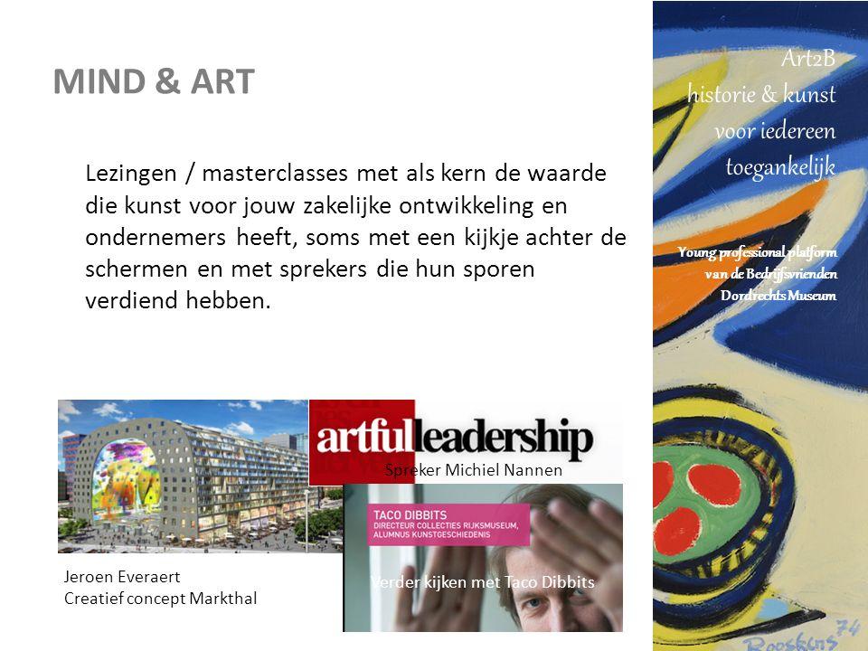 Art2B historie & kunst voor iedereen toegankelijk Young professional platform van de Bedrijfsvrienden Dordrechts Museum MIND & ART Lezingen / masterclasses met als kern de waarde die kunst voor jouw zakelijke ontwikkeling en ondernemers heeft, soms met een kijkje achter de schermen en met sprekers die hun sporen verdiend hebben.