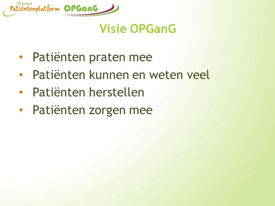 Visie OPGanG Patiënten praten mee Patiënten kunnen en weten veel Patiënten herstellen Patiënten zorgen mee