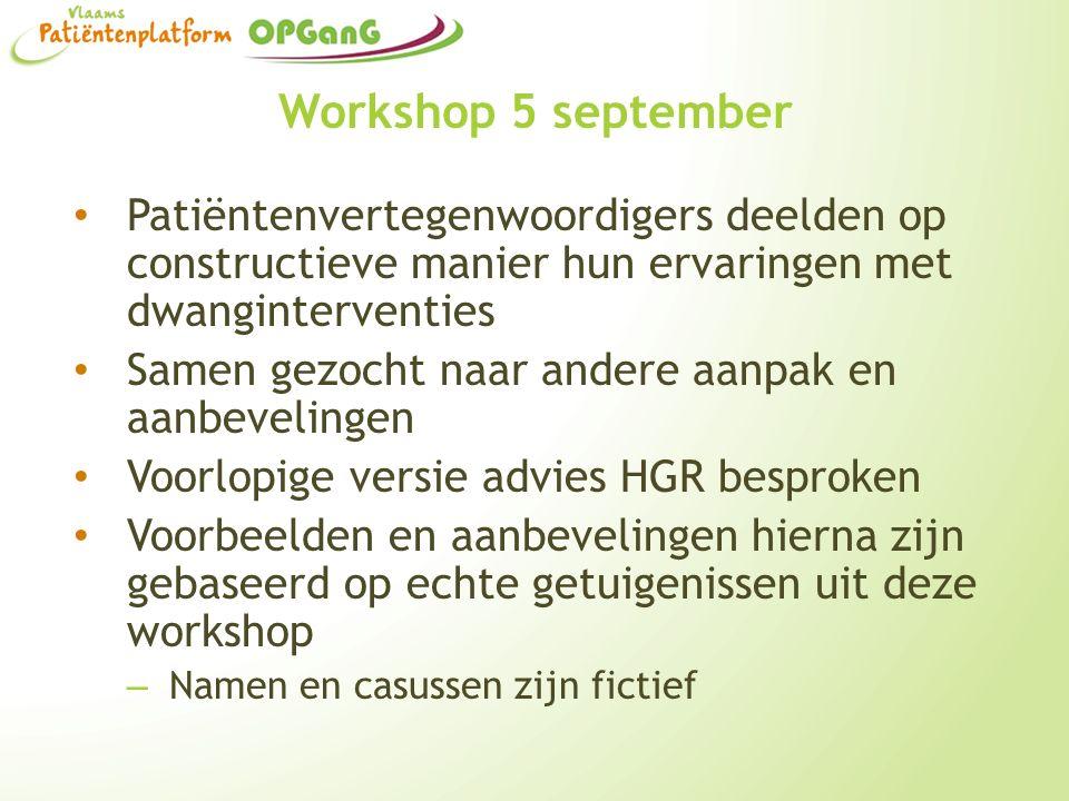 Workshop 5 september Patiëntenvertegenwoordigers deelden op constructieve manier hun ervaringen met dwanginterventies Samen gezocht naar andere aanpak