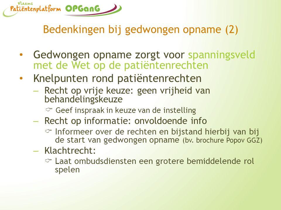 Bedenkingen bij gedwongen opname (2) Gedwongen opname zorgt voor spanningsveld met de Wet op de patiëntenrechten Knelpunten rond patiëntenrechten – Re