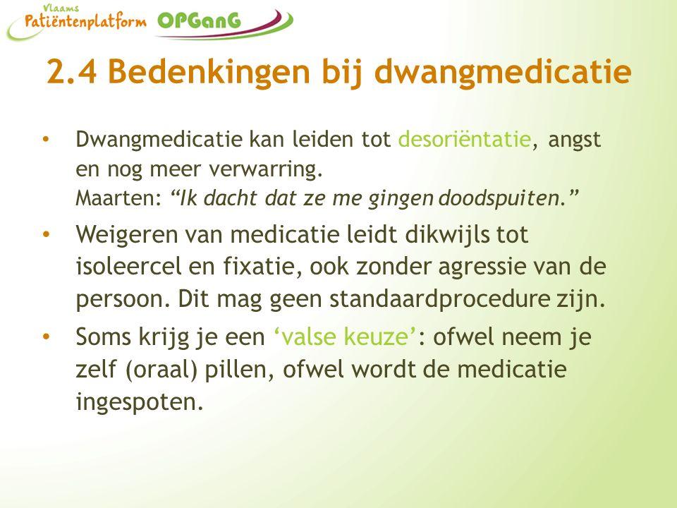 2.4 Bedenkingen bij dwangmedicatie Dwangmedicatie kan leiden tot desoriëntatie, angst en nog meer verwarring.