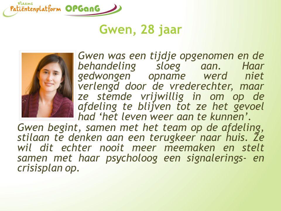Gwen, 28 jaar Gwen was een tijdje opgenomen en de behandeling sloeg aan. Haar gedwongen opname werd niet verlengd door de vrederechter, maar ze stemde