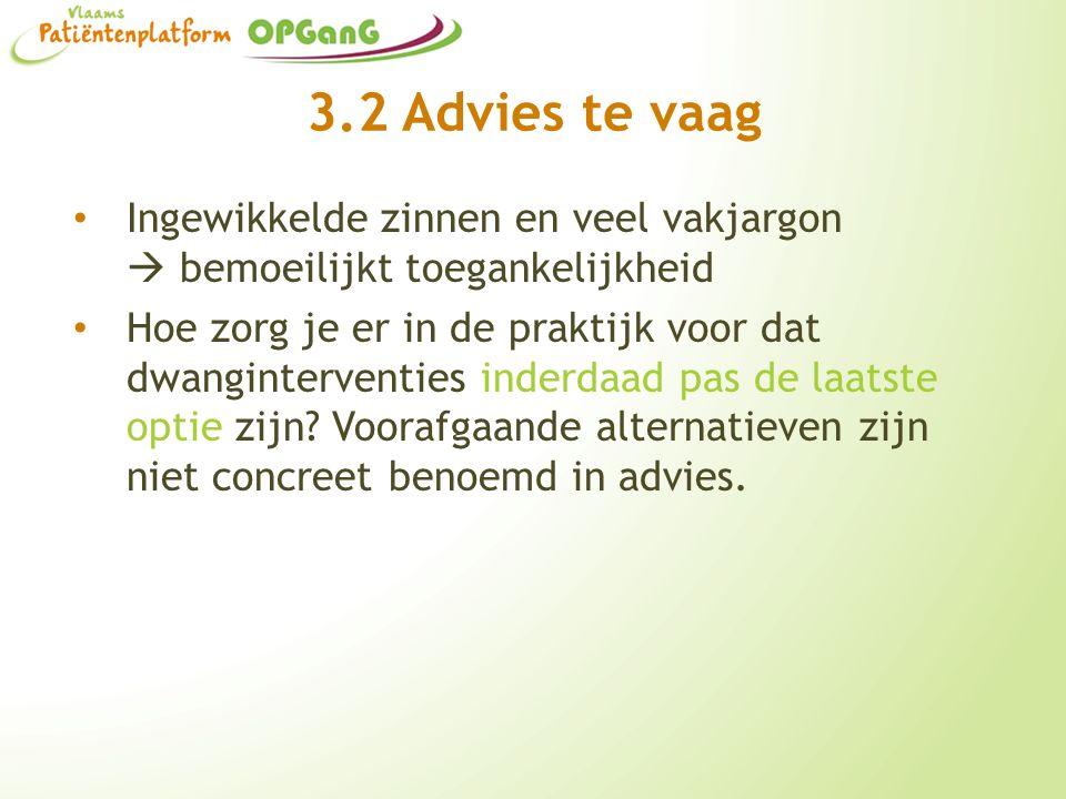 3.2 Advies te vaag Ingewikkelde zinnen en veel vakjargon  bemoeilijkt toegankelijkheid Hoe zorg je er in de praktijk voor dat dwanginterventies inder