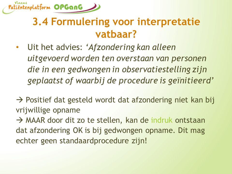 3.4 Formulering voor interpretatie vatbaar? Uit het advies: 'Afzondering kan alleen uitgevoerd worden ten overstaan van personen die in een gedwongen