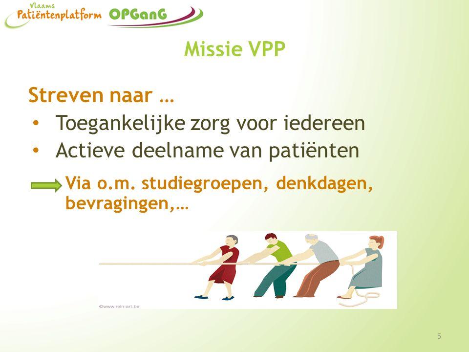 Missie VPP Streven naar … Toegankelijke zorg voor iedereen Actieve deelname van patiënten Via o.m. studiegroepen, denkdagen, bevragingen,… 5