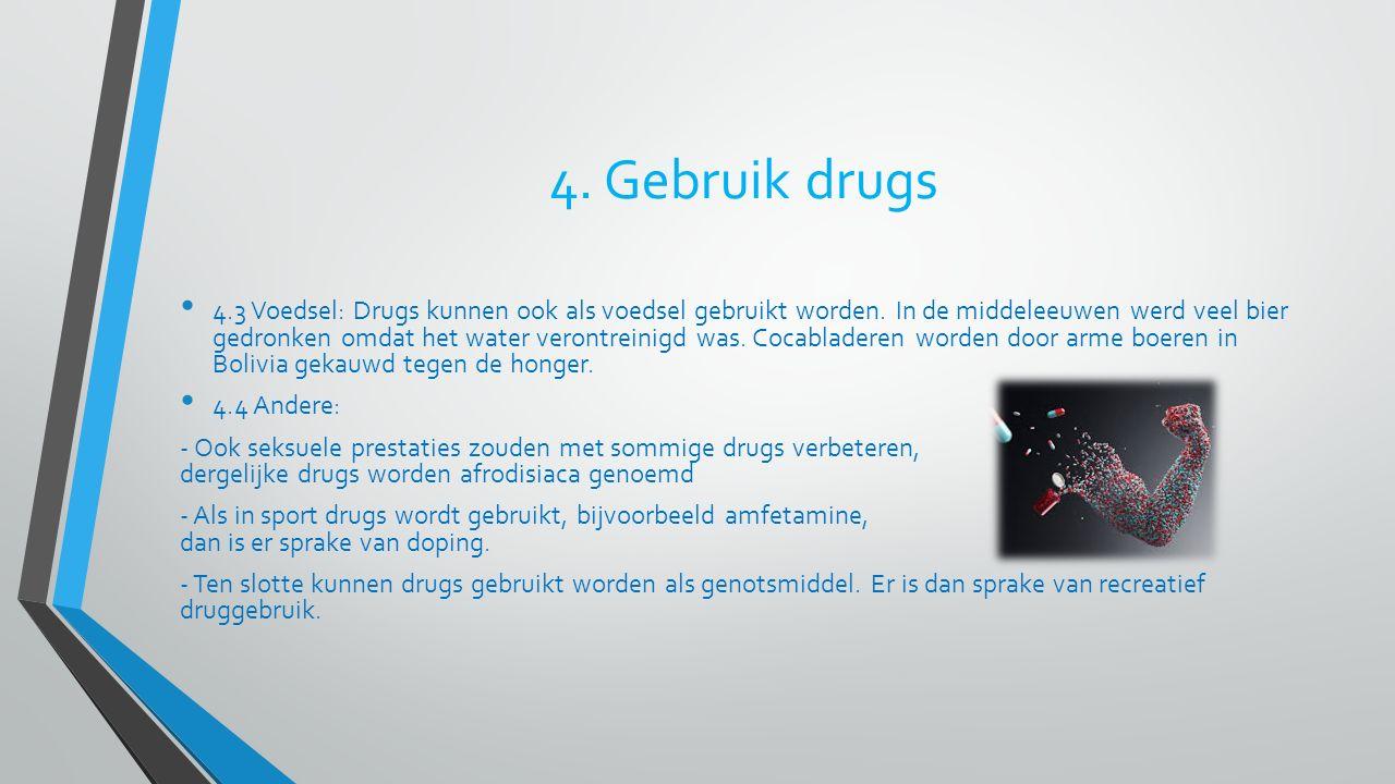 4. Gebruik drugs 4.3 Voedsel: Drugs kunnen ook als voedsel gebruikt worden. In de middeleeuwen werd veel bier gedronken omdat het water verontreinigd