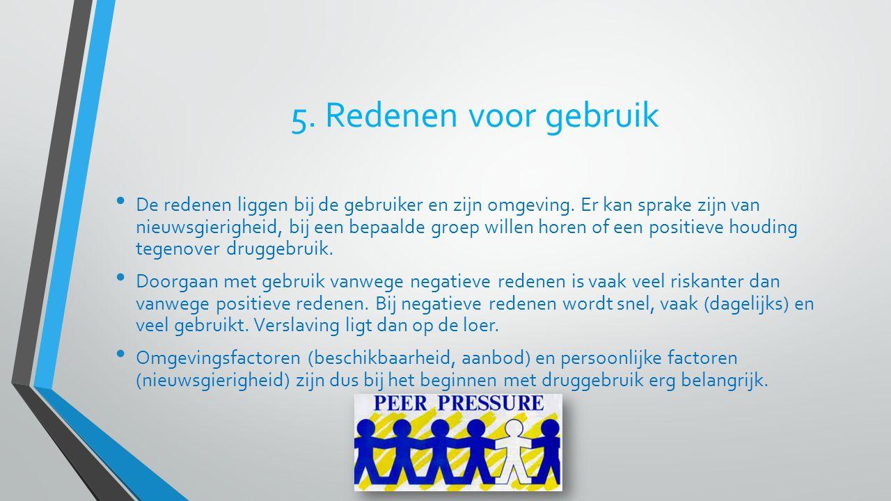 5. Redenen voor gebruik De redenen liggen bij de gebruiker en zijn omgeving. Er kan sprake zijn van nieuwsgierigheid, bij een bepaalde groep willen ho