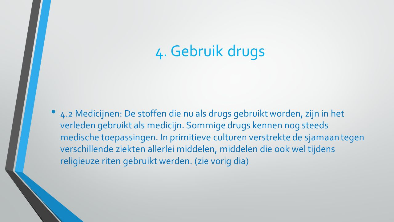 4. Gebruik drugs 4.2 Medicijnen: De stoffen die nu als drugs gebruikt worden, zijn in het verleden gebruikt als medicijn. Sommige drugs kennen nog ste