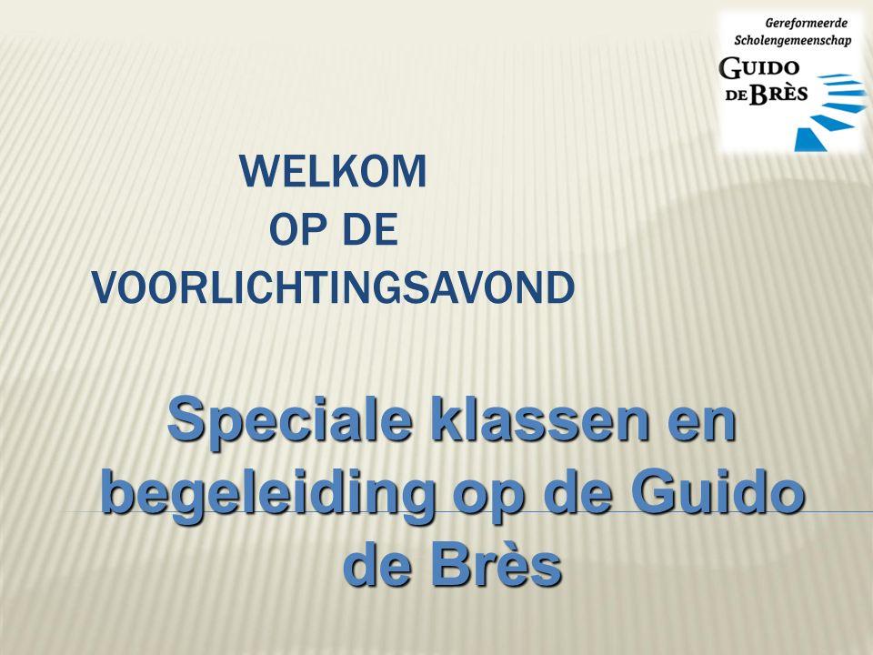 WELKOM OP DE VOORLICHTINGSAVOND Speciale klassen en begeleiding op de Guido de Brès