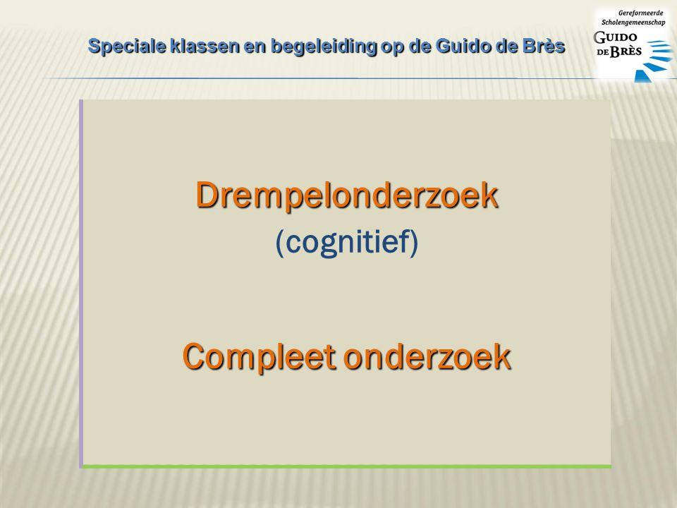 Drempelonderzoek (cognitief) Compleet onderzoek Speciale klassen en begeleiding op de Guido de Brès