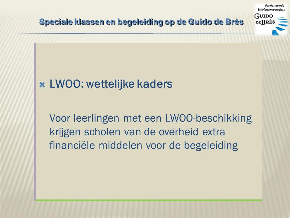  LWOO: wettelijke kaders Voor leerlingen met een LWOO-beschikking krijgen scholen van de overheid extra financiële middelen voor de begeleiding Speciale klassen en begeleiding op de Guido de Brès