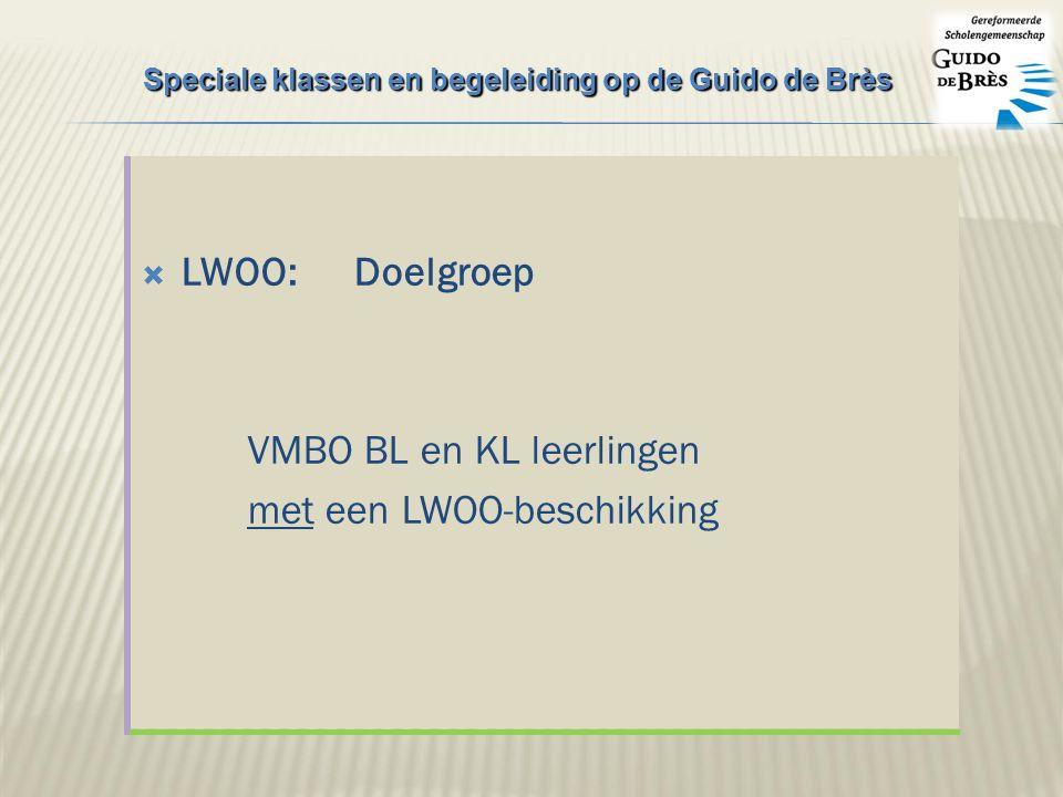  LWOO:Doelgroep VMBO BL en KL leerlingen met een LWOO-beschikking Speciale klassen en begeleiding op de Guido de Brès