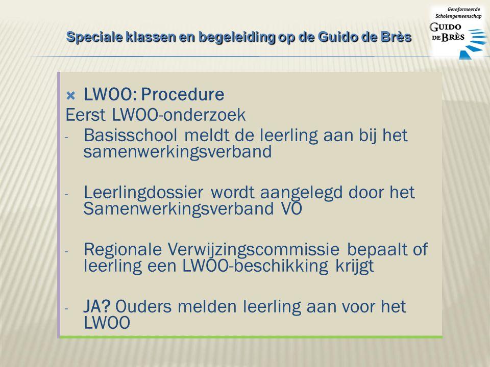  LWOO: Procedure Eerst LWOO-onderzoek - Basisschool meldt de leerling aan bij het samenwerkingsverband - Leerlingdossier wordt aangelegd door het Samenwerkingsverband VO - Regionale Verwijzingscommissie bepaalt of leerling een LWOO-beschikking krijgt - JA.