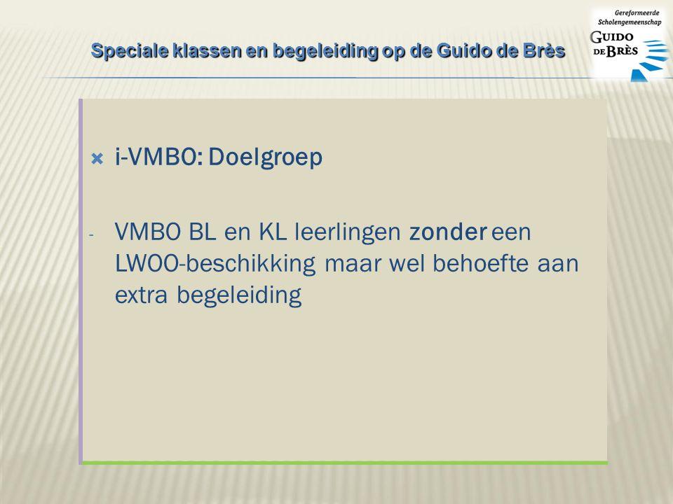  i-VMBO: Doelgroep - VMBO BL en KL leerlingen zonder een LWOO-beschikking maar wel behoefte aan extra begeleiding Speciale klassen en begeleiding op