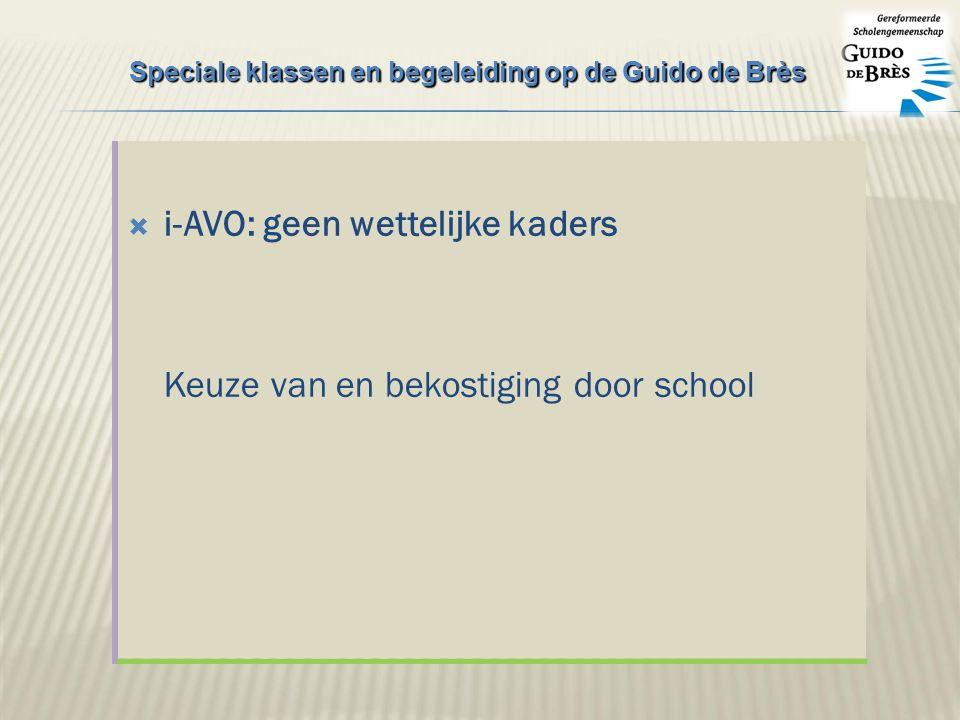  i-AVO: geen wettelijke kaders Keuze van en bekostiging door school Speciale klassen en begeleiding op de Guido de Brès