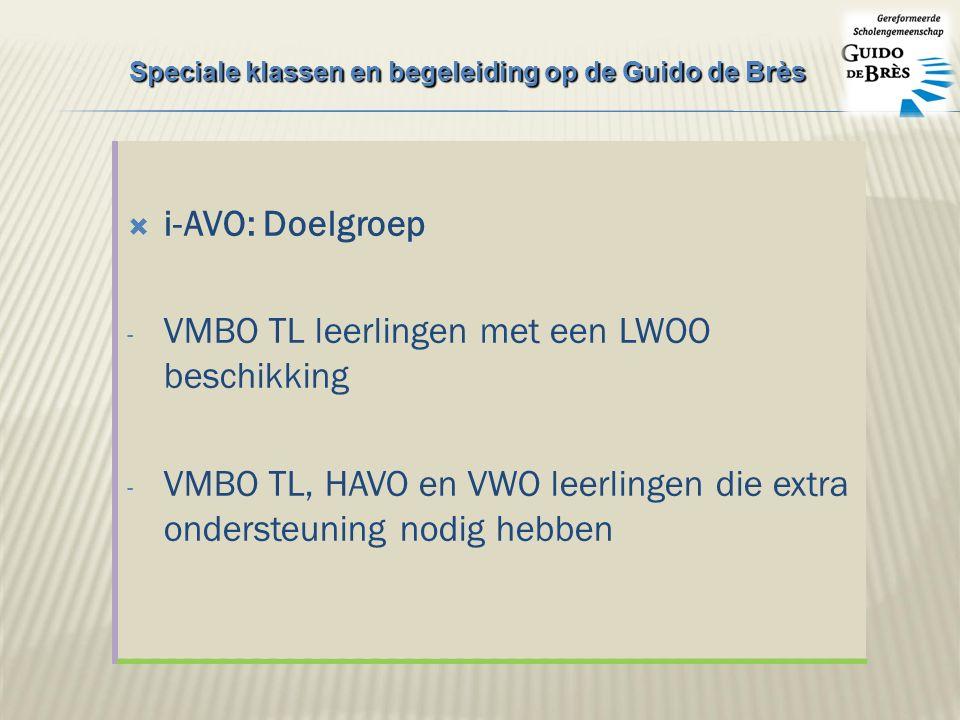  i-AVO: Doelgroep - VMBO TL leerlingen met een LWOO beschikking - VMBO TL, HAVO en VWO leerlingen die extra ondersteuning nodig hebben Speciale klassen en begeleiding op de Guido de Brès