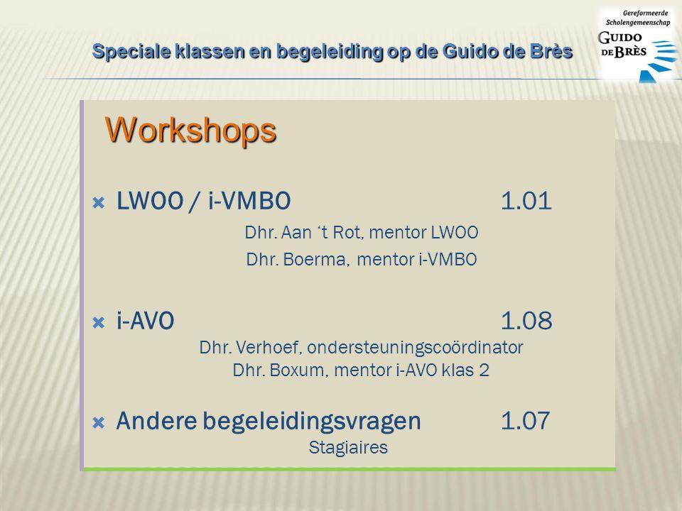  LWOO / i-VMBO1.01 Dhr. Aan 't Rot, mentor LWOO Dhr. Boerma, mentor i-VMBO  i-AVO1.08 Dhr. Verhoef, ondersteuningscoördinator Dhr. Boxum, mentor i-A