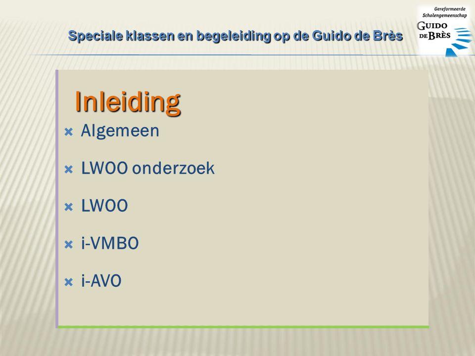  Algemeen  LWOO onderzoek  LWOO  i-VMBO  i-AVOInleiding Speciale klassen en begeleiding op de Guido de Brès