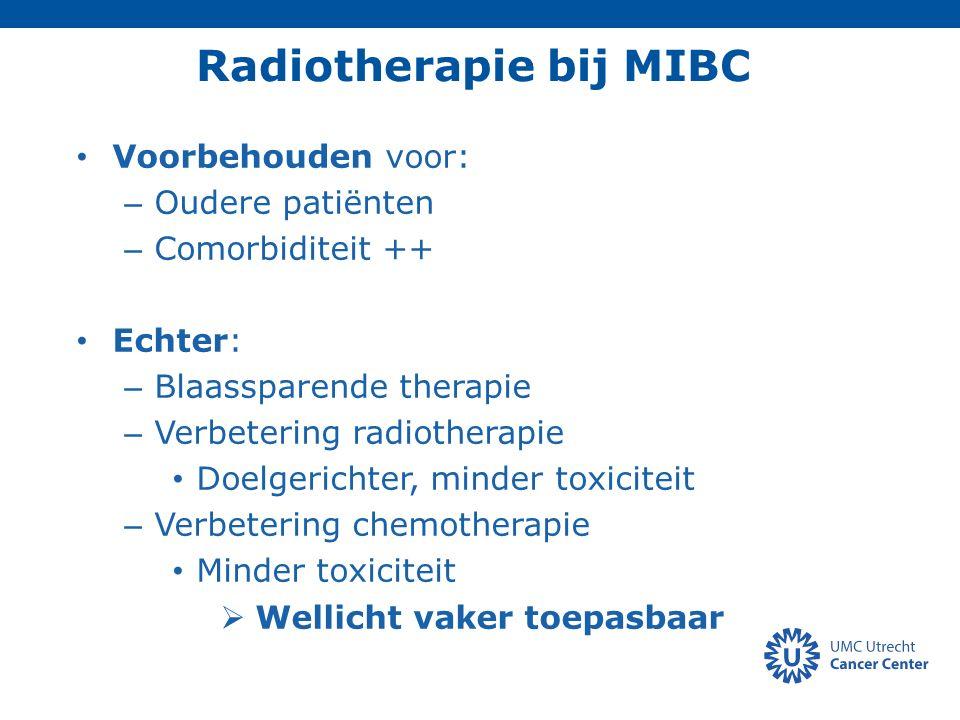 Voorbehouden voor: – Oudere patiënten – Comorbiditeit ++ Echter: – Blaassparende therapie – Verbetering radiotherapie Doelgerichter, minder toxiciteit