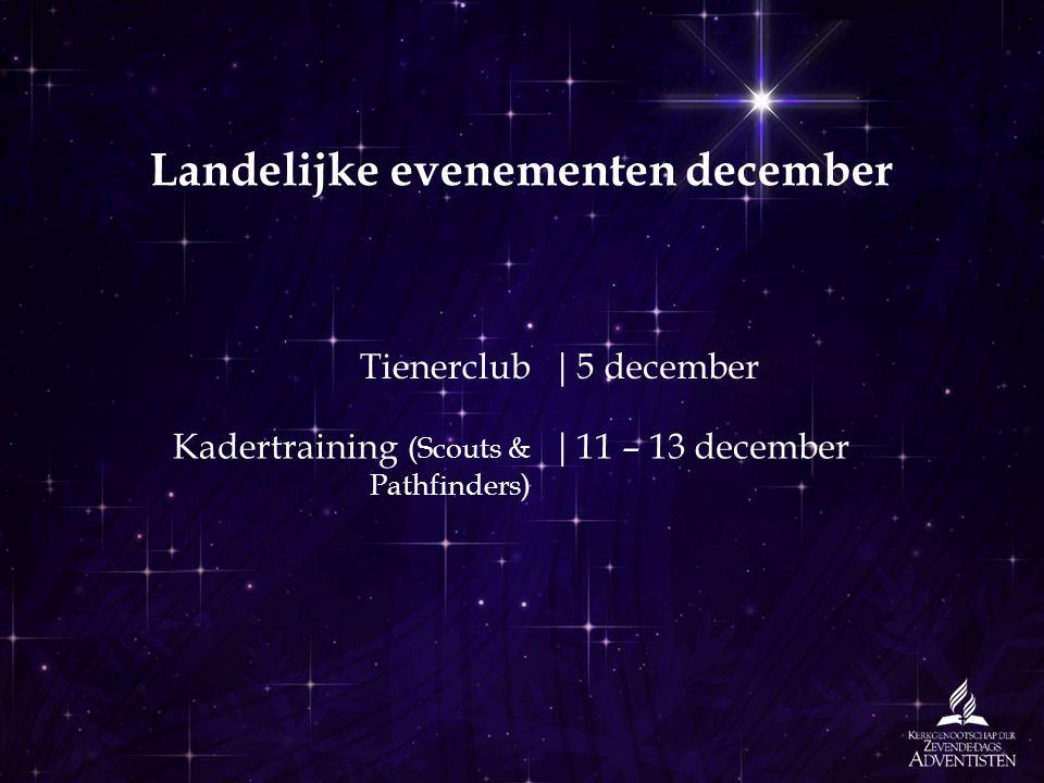 Landelijke evenementen december Tienerclub|5 december Kadertraining (Scouts & Pathfinders) |11 – 13 december