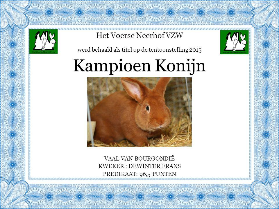Het Voerse Neerhof VZW VAAL VAN BOURGONDIË KWEKER : DEWINTER FRANS PREDIKAAT: 96,5 PUNTEN Kampioen Konijn werd behaald als titel op de tentoonstelling 2015