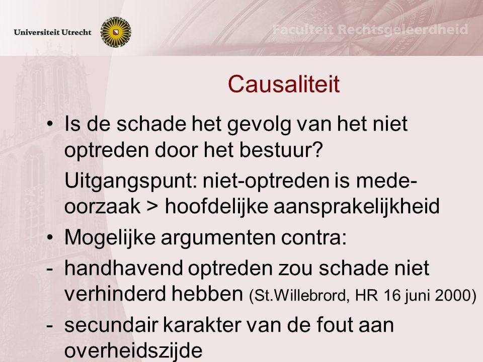 Causaliteit Is de schade het gevolg van het niet optreden door het bestuur? Uitgangspunt: niet-optreden is mede- oorzaak > hoofdelijke aansprakelijkhe