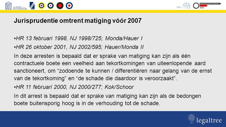 Veranderingen jurisprudentie omtrent matiging in 2007 HR 17 april 2007, NJ 2007,262 Intrahof/Bart Smit Uitgangspunt bij Intrahof/Bart Smit is een terughoudende opstelling bij matiging.