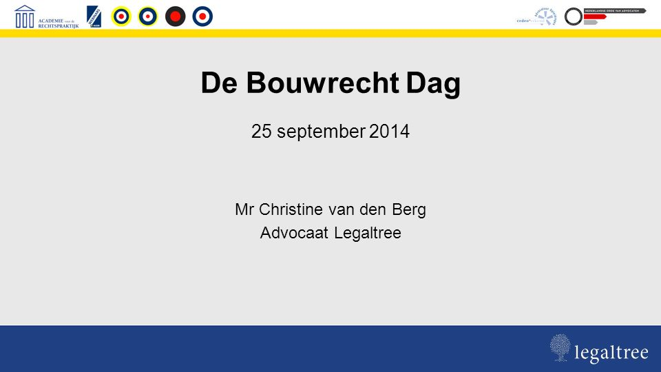25 september 2014 Mr Christine van den Berg Advocaat Legaltree De Bouwrecht Dag
