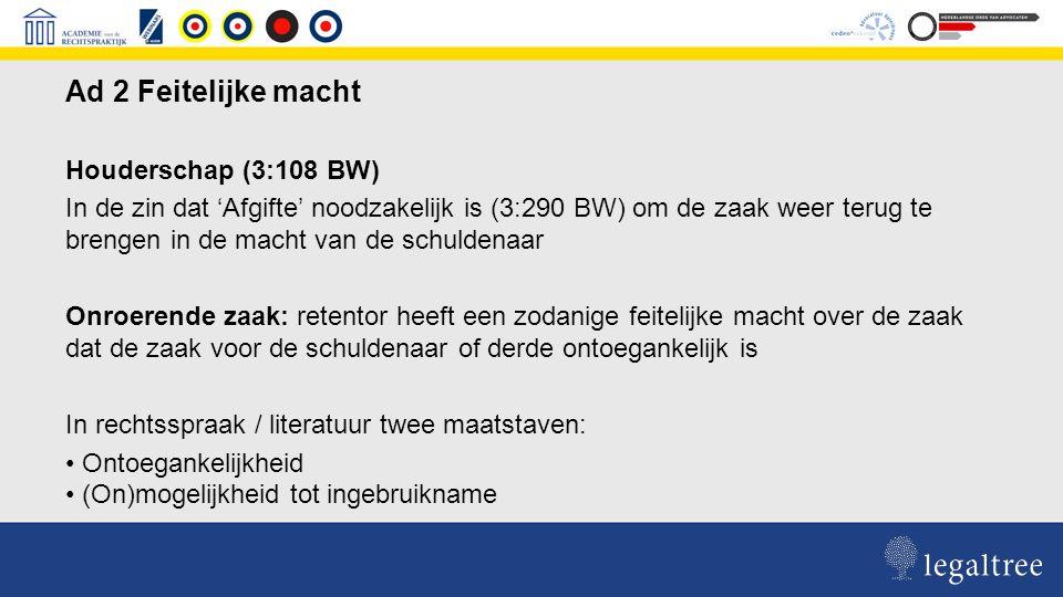 Hof Arnhem-Leeuwarden 5 februari 2013, TBR 2013/104 Feitelijke macht: A) De zeggenschap die de (onder)aannemer over de teruggehouden zaak heeft moet voortvloeien uit haar op dat moment lopende werkzaamheden ter uitvoering van de aannemingsovereenkomst B) Deze zeggenschap dient de toegang tot de teruggehouden zaak betreffen C) De zeggenschap dient exclusief de retentor toe te komen