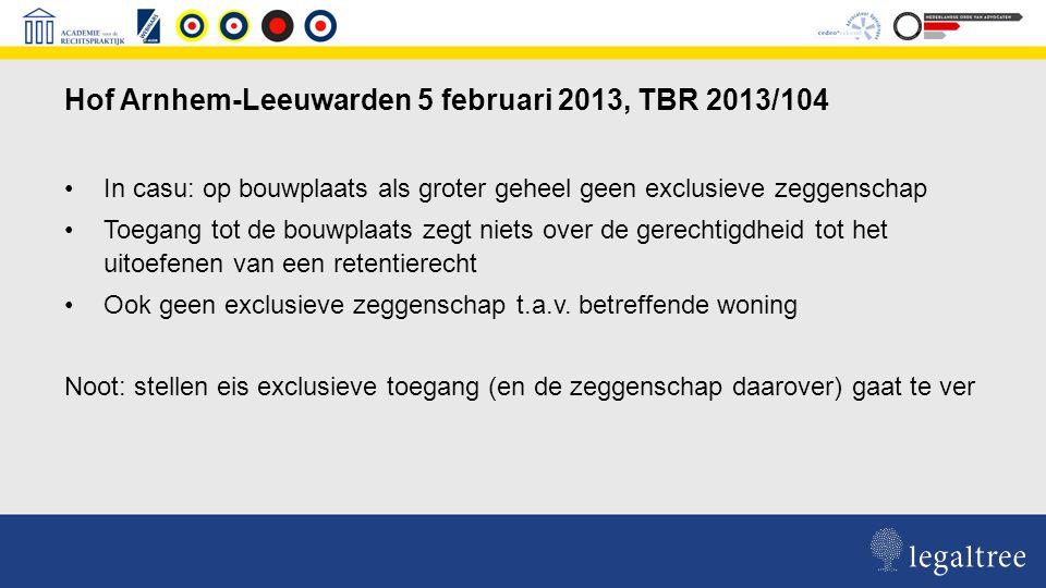 Hof Arnhem-Leeuwarden 5 februari 2013, TBR 2013/104 In casu: op bouwplaats als groter geheel geen exclusieve zeggenschap Toegang tot de bouwplaats zegt niets over de gerechtigdheid tot het uitoefenen van een retentierecht Ook geen exclusieve zeggenschap t.a.v.