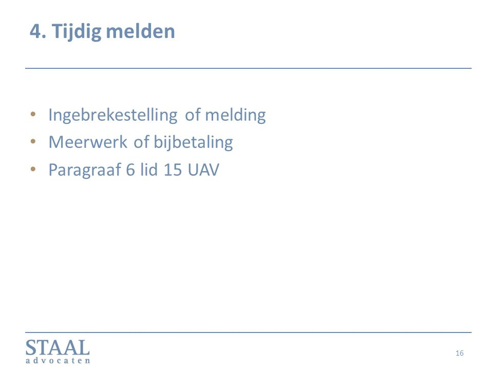 4. Tijdig melden Ingebrekestelling of melding Meerwerk of bijbetaling Paragraaf 6 lid 15 UAV 16
