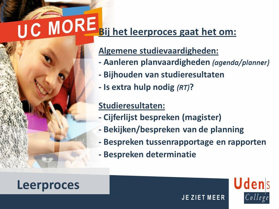 Bij het leerproces gaat het om: Algemene studievaardigheden: - Aanleren planvaardigheden (agenda/planner) - Bijhouden van studieresultaten - Is extra hulp nodig (RT) .